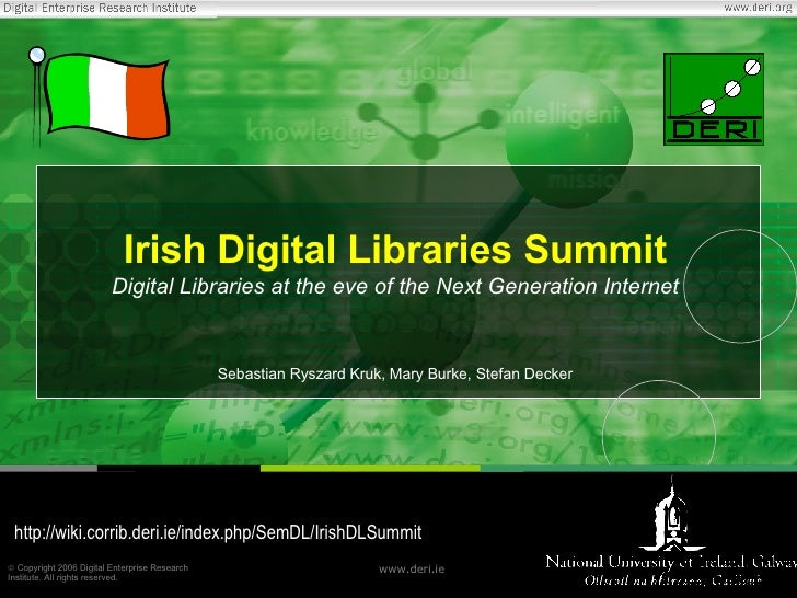 Irish Digital Libraries Summit Digital Libraries at the eve of the Next Generation Internet Sebastian Ryszard Kruk, Mary B...