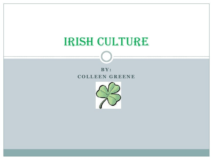 By:<br />Colleen Greene <br />Irish Culture<br />