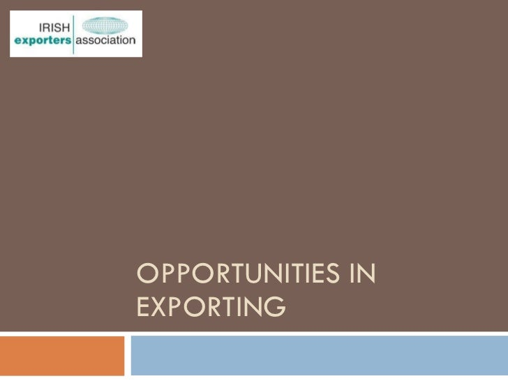 OPPORTUNITIES IN EXPORTING
