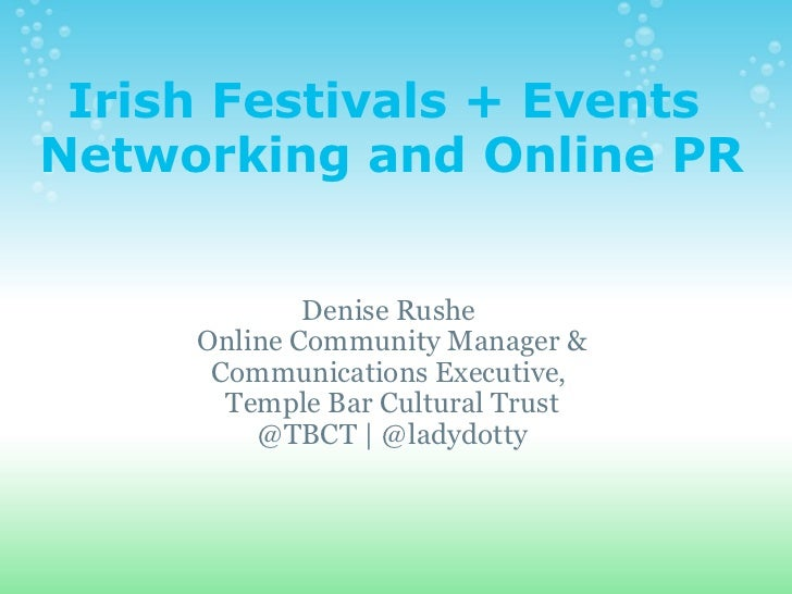 Irish Festivals + Events  Networking and Online PR Denise Rushe  Online Community Manager & Communications Executive,  Tem...