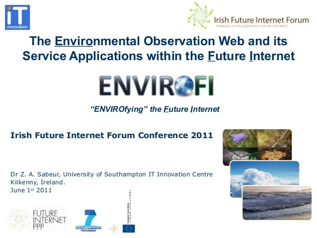 The Environmental Observation Web and its Service Applications within the Future Internet Irish Future Internet Forum Conf...
