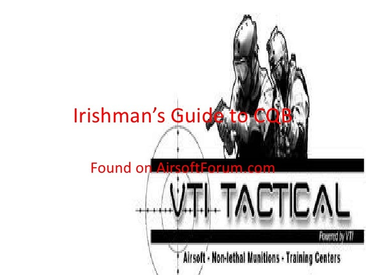 Irishman's Guide to CQB<br />Found on AirsoftForum.com<br />