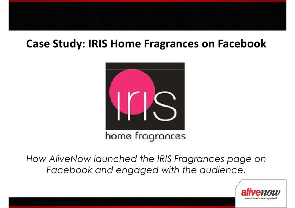 Case Study: IRIS Home Fragrances on FacebookHow AliveNow launched the IRIS Fragrances page on   Facebook and engaged with ...