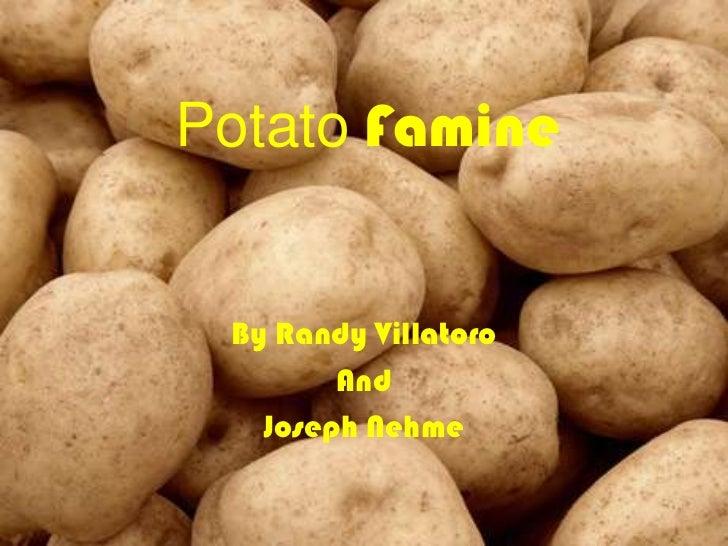 By Randy Villatoro<br />And <br />Joseph Nehme<br />PotatoFamine<br />