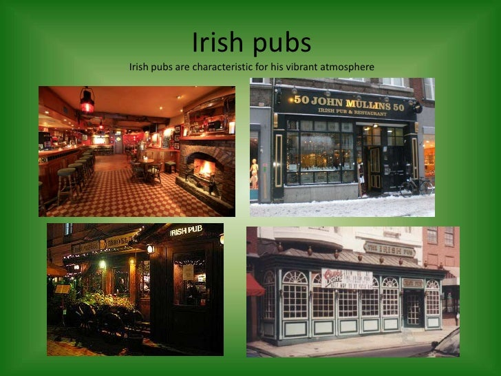 Irish pubsIrish pubs are characteristic for his vibrant atmosphere