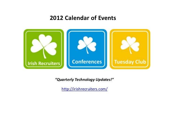 "2012 Calendar of Events ""Quarterly Technology Updates!""    http://irishrecruiters.com/"