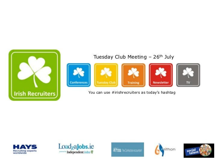 Tuesday Club Meeting – 26th JulyYou can use #irishrecruiters as today's hashtag