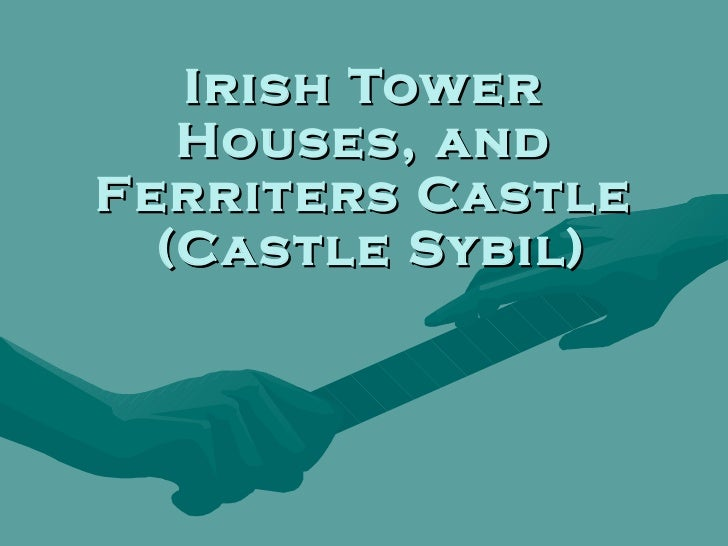 Irish tower houses, and ferriters' castle