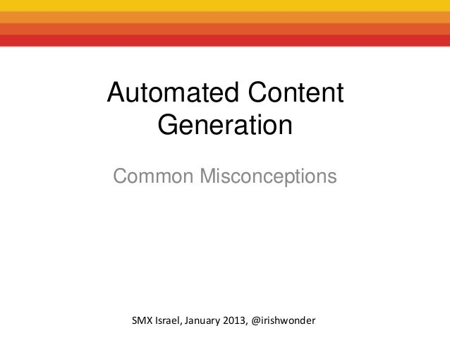 Automated Content    GenerationCommon Misconceptions SMX Israel, January 2013, @irishwonder