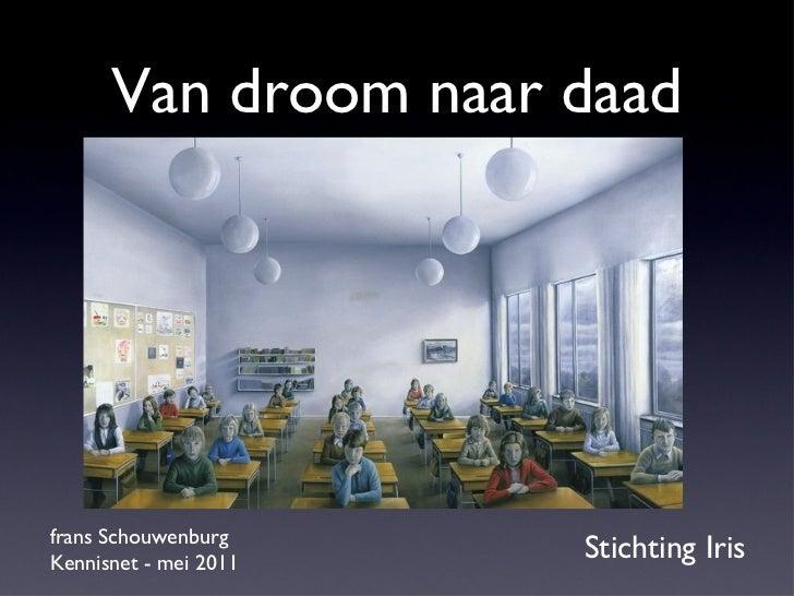 Van droom naar daad frans Schouwenburg  Kennisnet - mei 2011 Stichting Iris