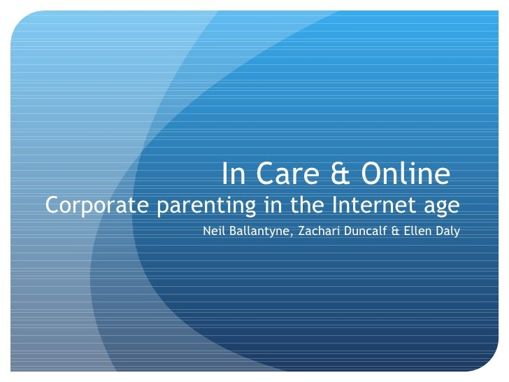 In Care & Online  Corporate parenting in the Internet age Neil Ballantyne, Zachari Duncalf & Ellen Daly