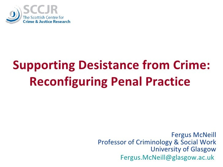 Supporting Desistance from Crime: Reconfiguring Penal Practice  Fergus McNeill Professor of Criminology & Social Work Univ...