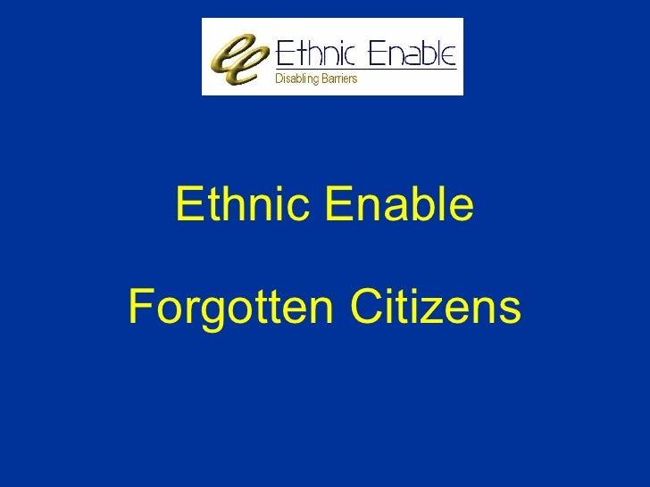 Ethnic Enable Forgotten Citizens