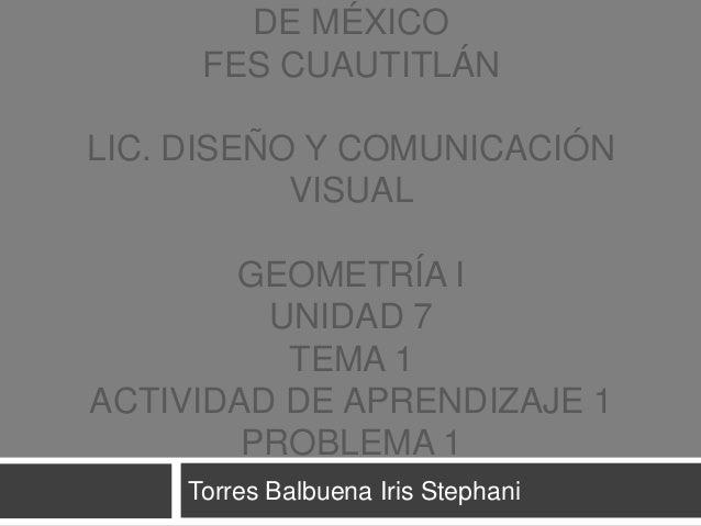 DE MÉXICO FES CUAUTITLÁN LIC. DISEÑO Y COMUNICACIÓN VISUAL GEOMETRÍA I UNIDAD 7 TEMA 1 ACTIVIDAD DE APRENDIZAJE 1 PROBLEMA...