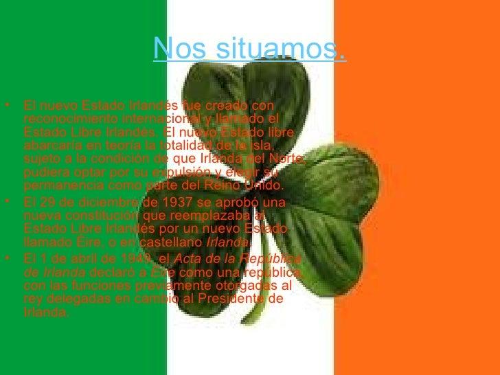 Nos situamos.•   El nuevo Estado Irlandés fue creado con    reconocimiento internacional y llamado el    Estado Libre Irla...