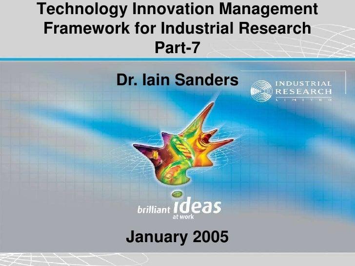 Technology Innovation Management Framework for Industrial Research              Part-7         Dr. Iain Sanders          J...