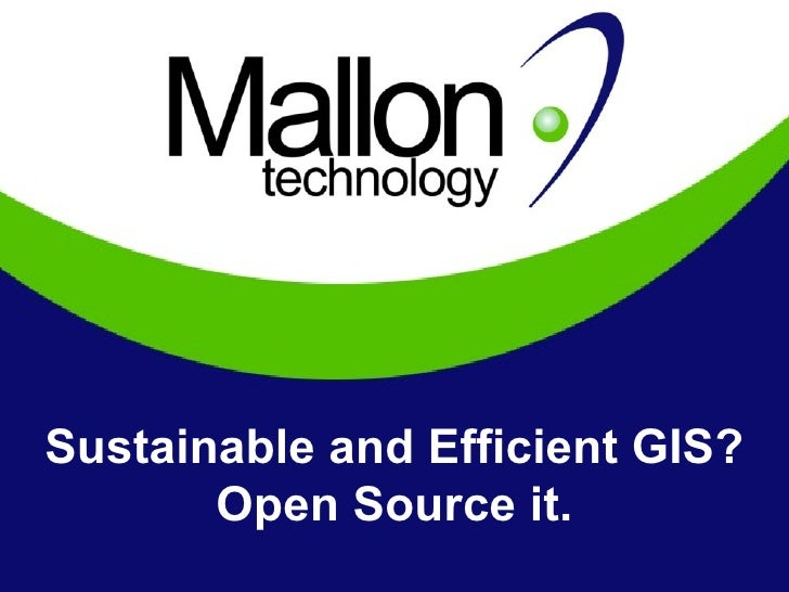 Sustainable and Efficient GIS? Open Source it.