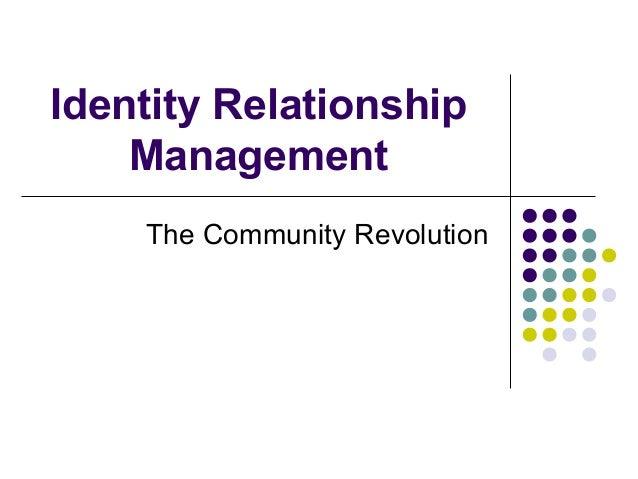 Identity Relationship Management The Community Revolution