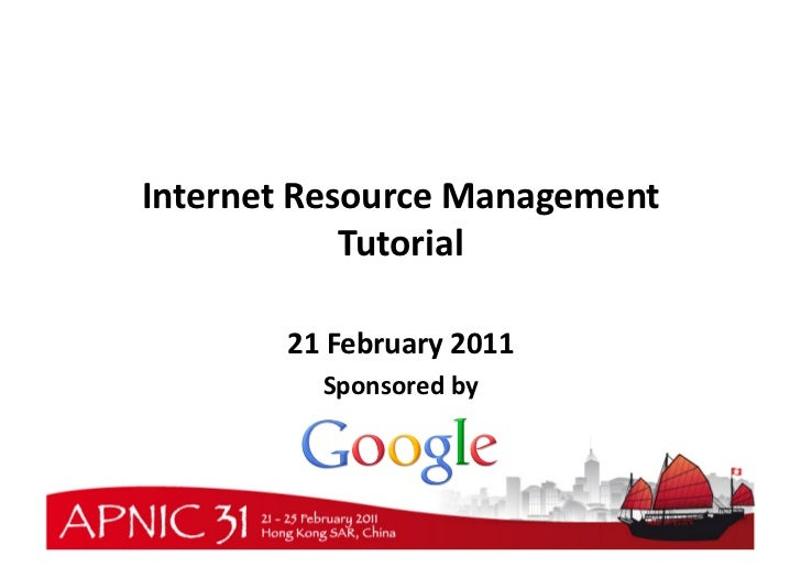 Internet	  Resource	  Management	                 Tutorial	            21	  February	  2011	               Sponsored	  by	...