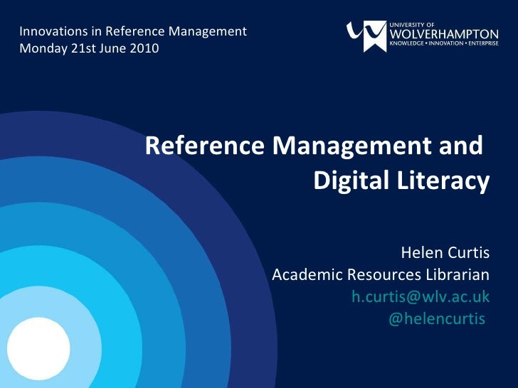 Reference Management and  Digital Literacy Helen Curtis Academic Resources Librarian [email_address] @helencurtis   Innova...
