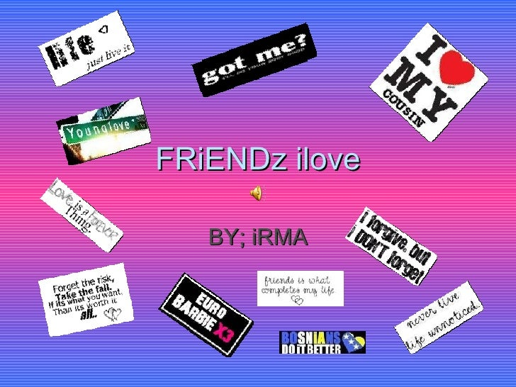 FRiENDz ilove BY; iRMA