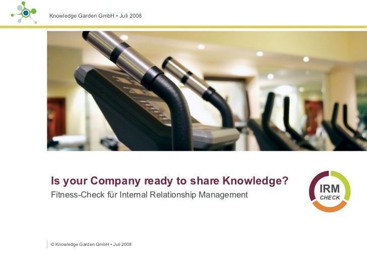 Is your Company ready to share Knowledge?  Fitness-Check für Internal Relationship Management ©  Knowledge Garden GmbH  ▪ ...