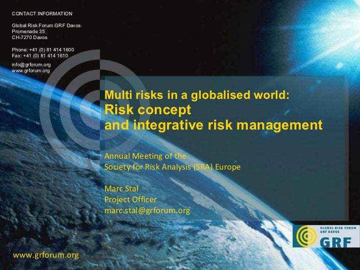 Multi risks in a globalised world:  Risk concept and integrative risk management www.grforum.org CONTACT INFORMATION Globa...