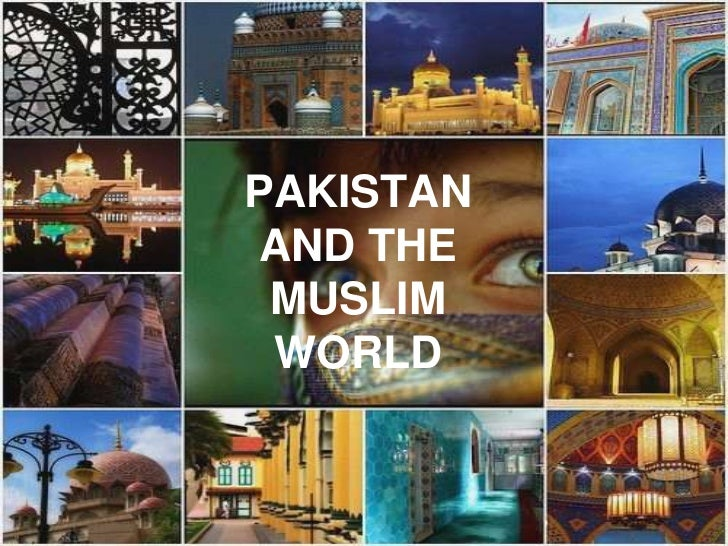 PAKISTAN AND THE MUSLIM WORLD<br />