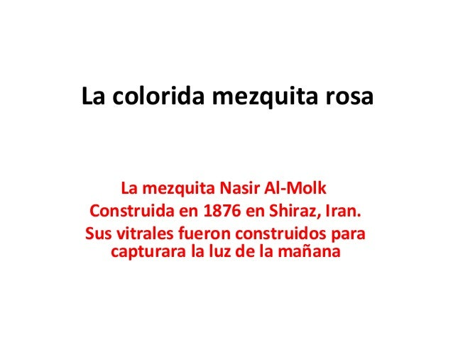 La colorida mezquita rosa La mezquita Nasir Al-Molk Construida en 1876 en Shiraz, Iran. Sus vitrales fueron construidos pa...