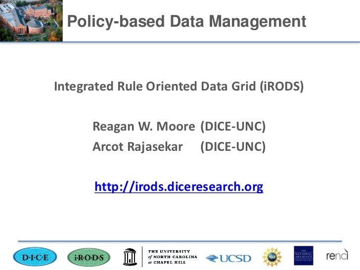 Policy-based Data ManagementIntegrated Rule Oriented Data Grid (iRODS)      Reagan W. Moore (DICE-UNC)      Arcot Rajaseka...