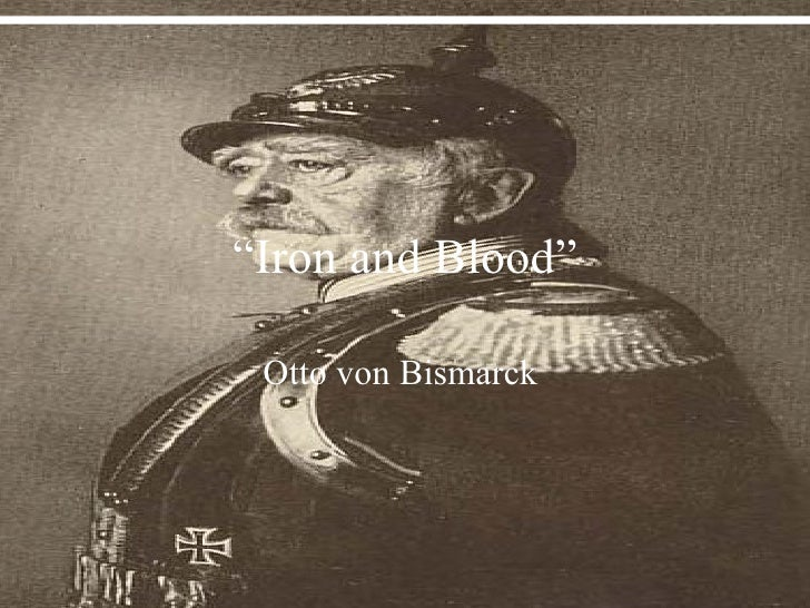 """ Iron and Blood"" Otto von Bismarck"