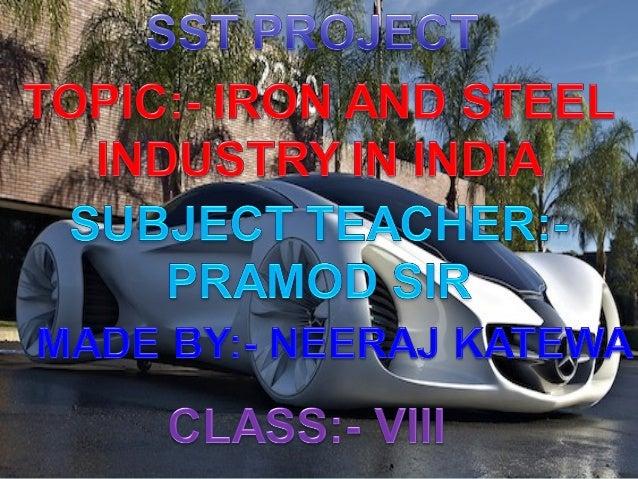 Iron and steel industry In IndiaIndia has steel producing centres at Bhilai,Durgapur, Burnpur, Jamshedpur, Rourkela, Bokar...