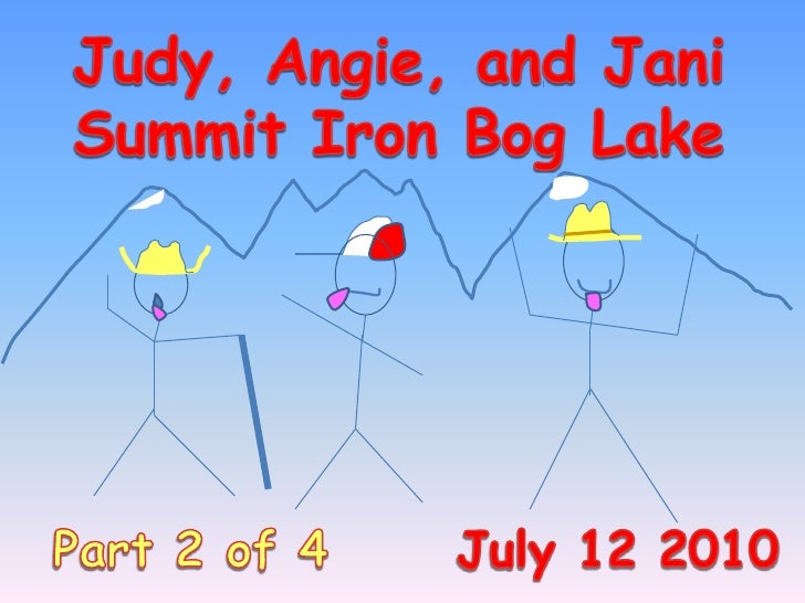Judy, Angie, and Jani Summit Iron Bog Lake<br />Part 2 of 4      July 12 2010<br />