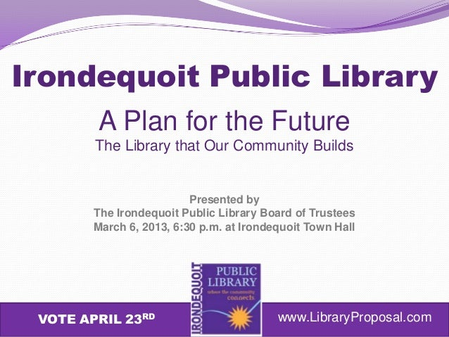 Irondequoit Public Library        A Plan for the Future        The Library that Our Community Builds                      ...