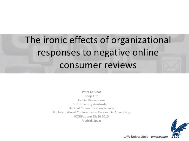 The ironic effects of organizational  responses to negative online        consumer reviews                            Pete...