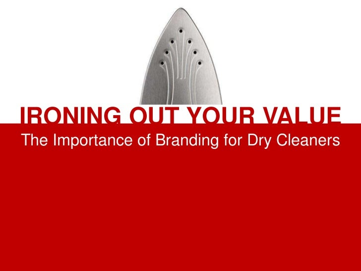 IRONING OUT YOUR VALUEThe Importance of Branding for Dry Cleaners