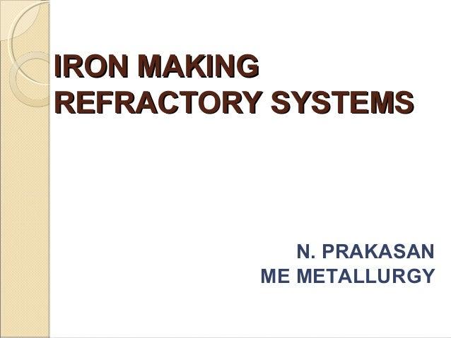 IRON MAKINGIRON MAKINGREFRACTORY SYSTEMSREFRACTORY SYSTEMSN. PRAKASANME METALLURGY