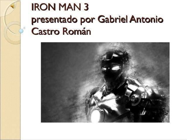 IRON MAN 3IRON MAN 3presentado por Gabriel Antoniopresentado por Gabriel AntonioCastro RománCastro Román