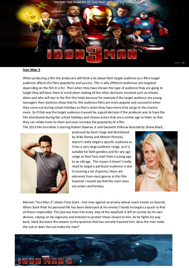 Iron Man 3When producing a film the producers will think a lot about their target audience as a films targetaudience affec...