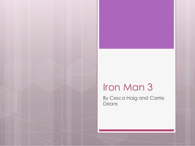 Iron Man 3By Cesca Haig and CarrieDeans