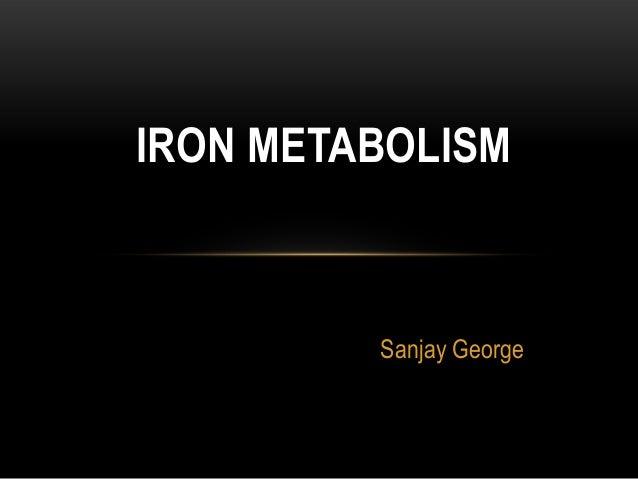Sanjay GeorgeIRON METABOLISM