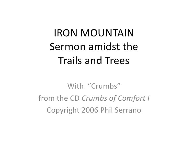 """IRON MOUNTAIN Sermon amidst theTrails and Trees<br />With  """"Crumbs"""" <br />from the CD Crumbs of Comfort I<br />Copyright 2..."""