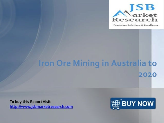 Iron Ore Mining in Australia to 2020 To buy this ReportVisit http://www.jsbmarketresearch.com