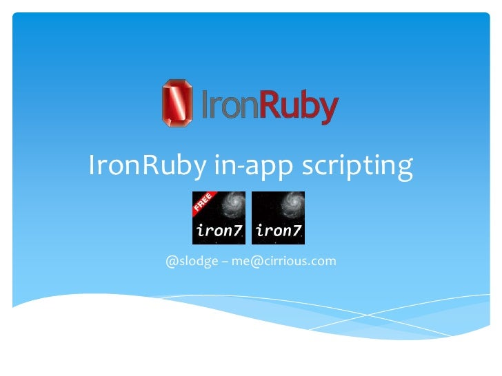 IronRuby in-app scripting<br />@slodge – me@cirrious.com<br />