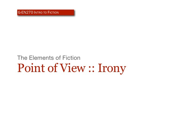 G-EN270 INTRO TO FICTION     The Elements of Fiction  Point of View :: Irony