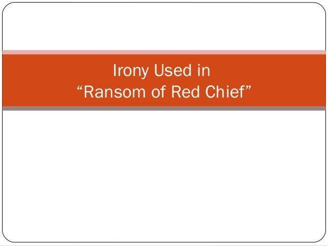 ransom of red chief irony A movie about the irony in the book the ransom of red chief.
