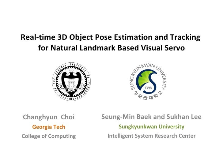 Real-time 3D Object Pose Estimation and Tracking  for Natural Landmark Based Visual Servo Seung-Min Baek and Sukhan Lee Su...