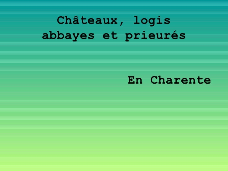 Châteaux, logis abbayes et prieurés              En Charente