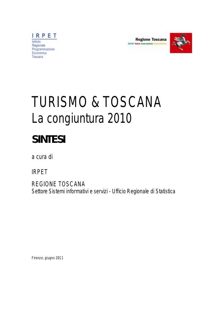 TURISMO & TOSCANALa congiuntura 2010SINTESIa cura diIRPETREGIONE TOSCANASettore Sistemi informativi e servizi - Ufficio Re...