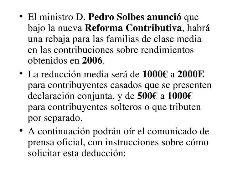 <ul><li>El ministro D.  Pedro Solbes anunció  que bajo la nueva  Reforma Contributiva , habrá una rebaja para las familias...